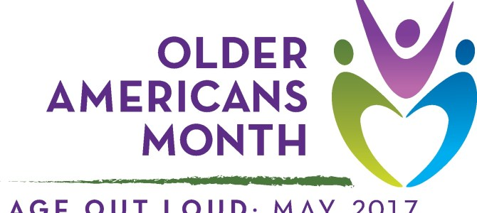 Older Americans Month Celebrate Time To #AgeOutLoud