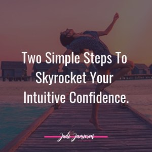 Two simple steps to skyrocket your intuitive confidence