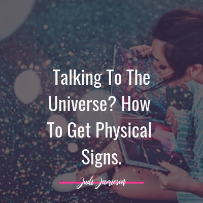 Are you Talking to the universe? How to get physical signs.