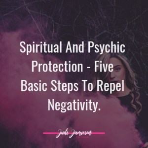 Spiritual and psychic protection - 3 basic steps to repel negativity