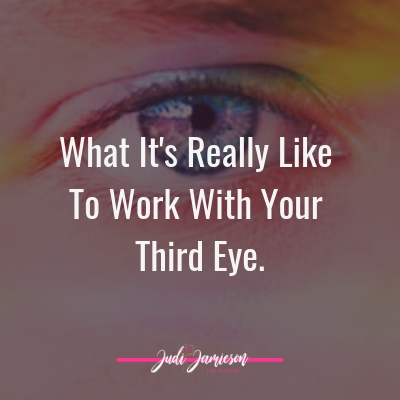 What its really like to Work with your third eye