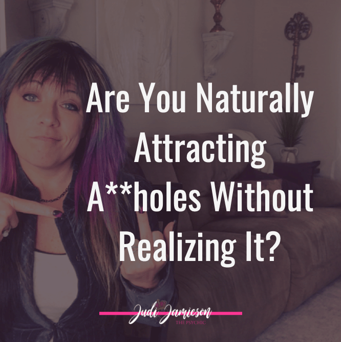 Are you naturally attracting assholes without realizing it?