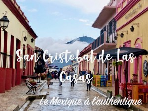San Cristobal de Las Casas : Le Mexique à l'authentique