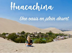 Huacachina : Une oasis en plein désert