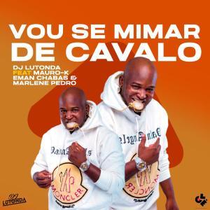 Dj Lutonda - Vou Se Mimar De Cavalo (feat. Mauro K, Eman Chabas & Marlene Pedro) [2021] Baixar mp3