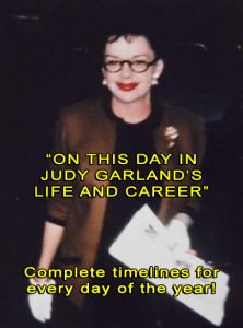 On this day in the life and career of Judy Garland. Complete info for every day of the year!