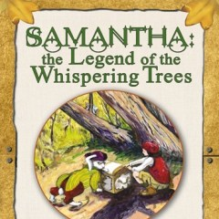 Samantha: The Legend of the Whispering Trees