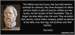 quote-the-children-now-love-luxury-they-have-bad-manners-contempt-for-authority-they-show-disrespect-socrates-310695