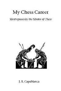 My-Chess-Career-Libro-de-José-Raúl-Capablanca