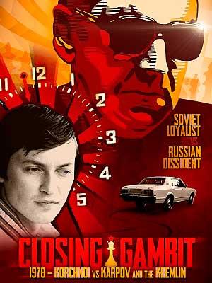Closing Gambit 1978 Korchnoi versus Karpov and the Kremlin (2018)