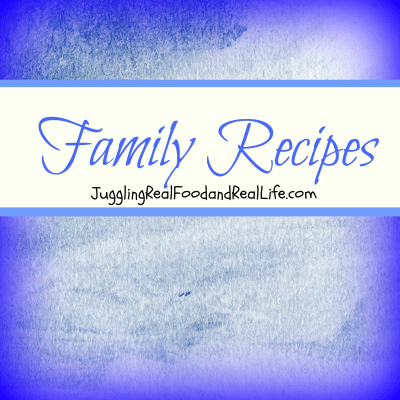 Family Recipes – Juggling Real Food and Real Life