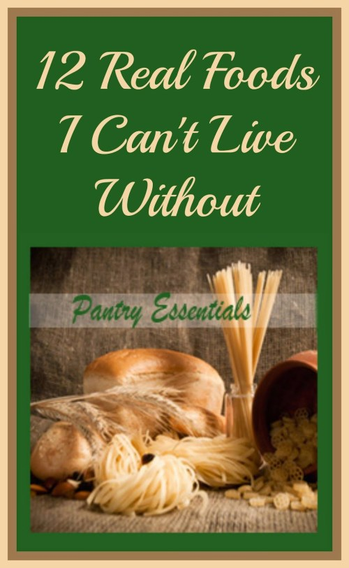 12-Real-Foods-I-Cant-Live-Without