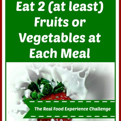 The Real Food Experience Challenge: Eat 2 Fruits or Vegetables at Each Meal