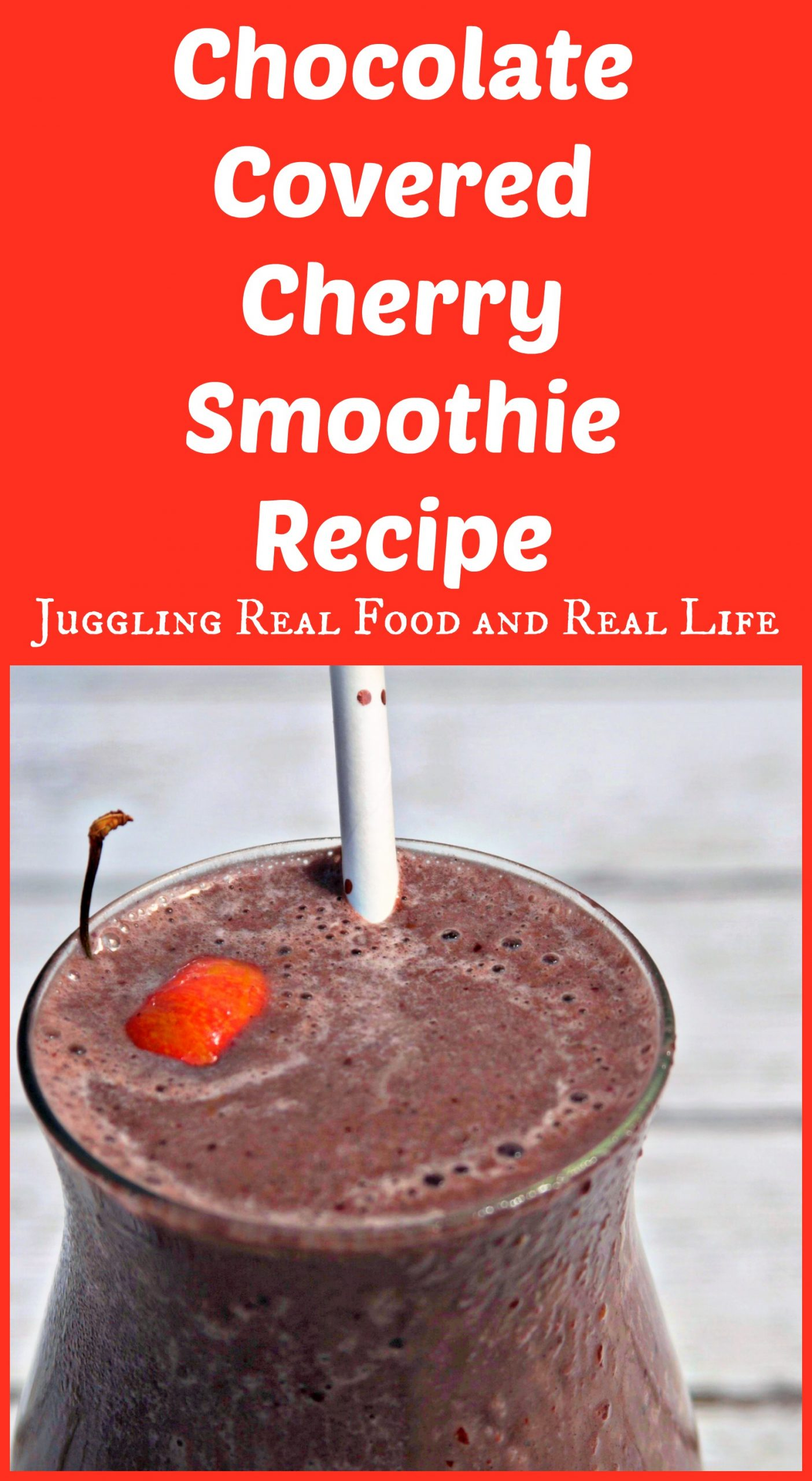 Chocolate Covered Cherry Smoothie Recipe - Juggling Real Food and ...
