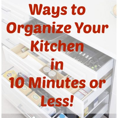 10 Ways to Organize Your Kitchen in 10 Minutes or Less!