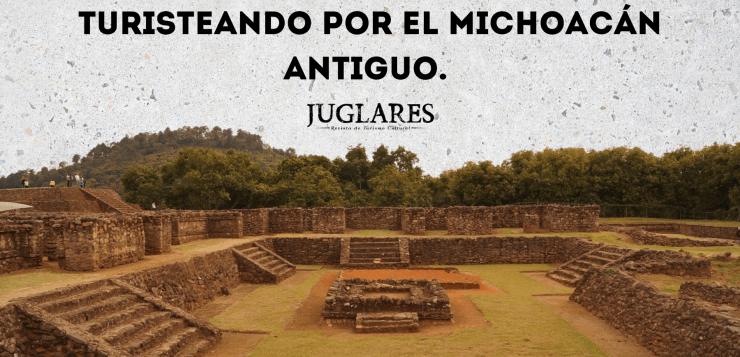 Turisteando por el Michoacán antiguo. Un recorrido por Tres Cerritos, Tingambato, Ihuatzio y Tzintzuntzan.