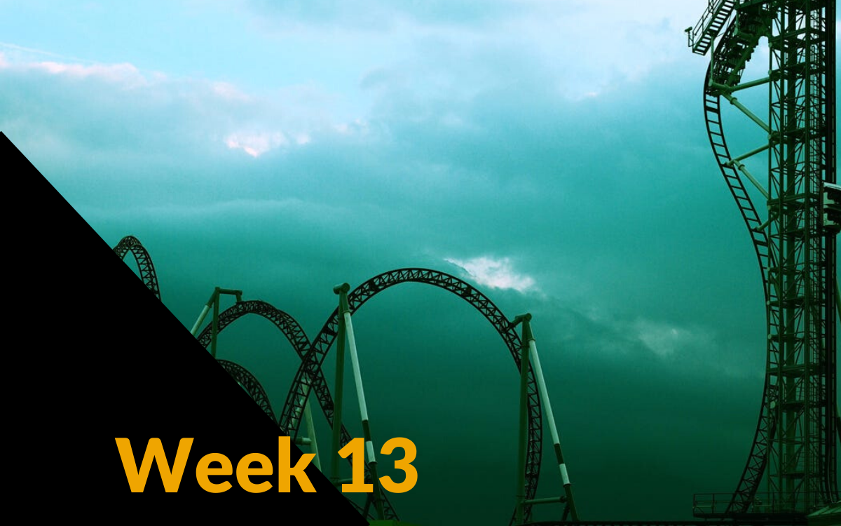 Week 13: Hold tight and the ride will be over soon - I hope