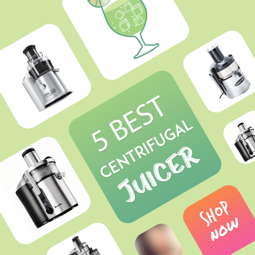 5 Best Centrifugal Juicer
