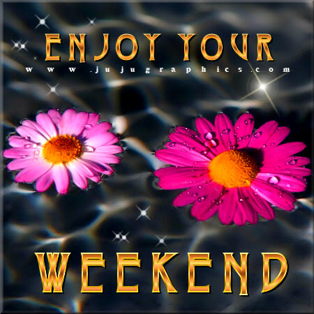 Enjoy Your Weekend 12 Graphics Quotes Comments Images Amp Greetings For Myspace Facebook