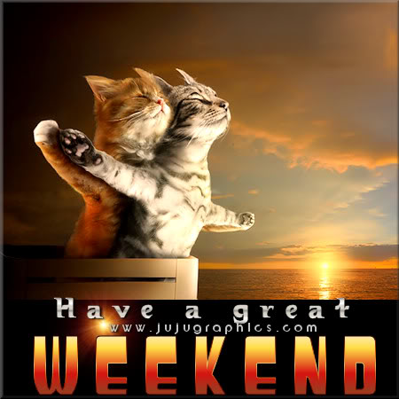Have A Great Weekend 17 JuJuGraphics