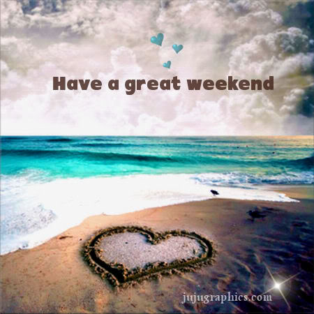 Have A Great Weekend 49 Graphics Quotes Comments Images Amp Greetings For Myspace Facebook