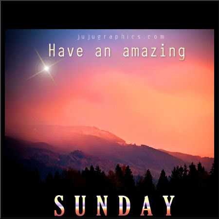 Have An Amazing Sunday Graphics Quotes Comments Images Amp Greetings For Myspace Facebook