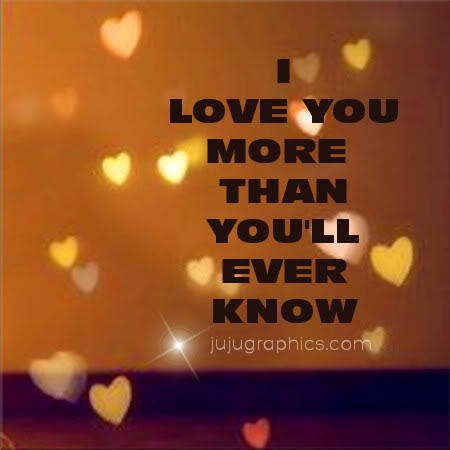 I Love You More Than Youll Ever Know Graphics Quotes