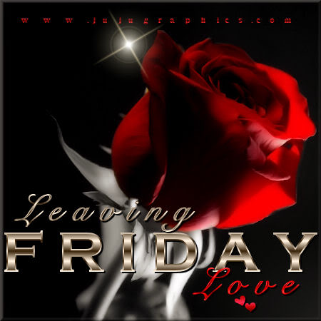 Leaving Friday Love 3 Graphics Quotes Comments Images