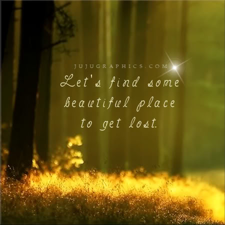 Lets Find Some Beautiful Place To Get Lost Graphics Quotes Comments Images Amp Greetings For