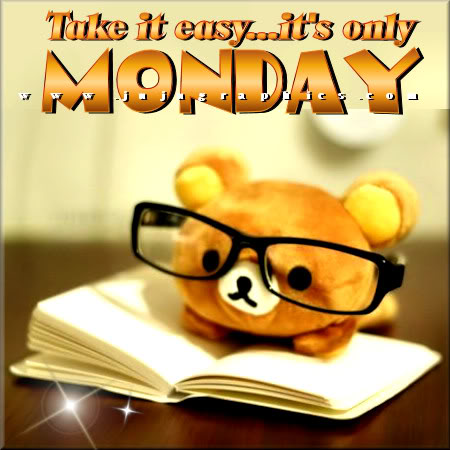 Take It Easy Its Only Monday Graphics Quotes Comments Images Amp Greetings For Myspace
