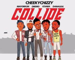 "JBAudio: Cheeky Chizzy - ""Collide"" ft. Danagog, Dremo, Mayorkun & Ichaba"