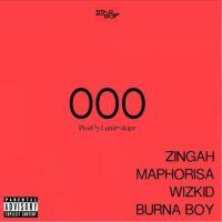 Zingah, DJ Maphorisa, Wizkid & Burna Boy - OOO (Prod. by Lunii Skipz)