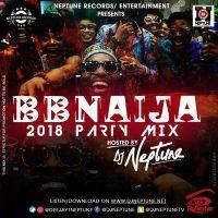 DOWNLOAD: DJ Neptune - BBNAIJA 2018 Party Mix