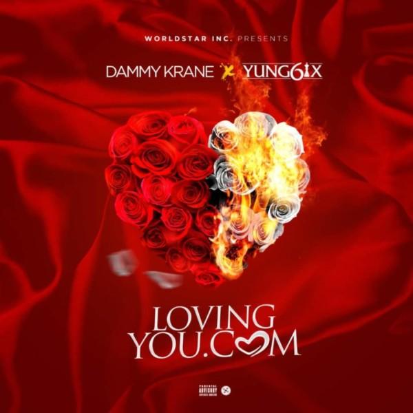 Dammy Krane & Yung6ix - LovingYou.com