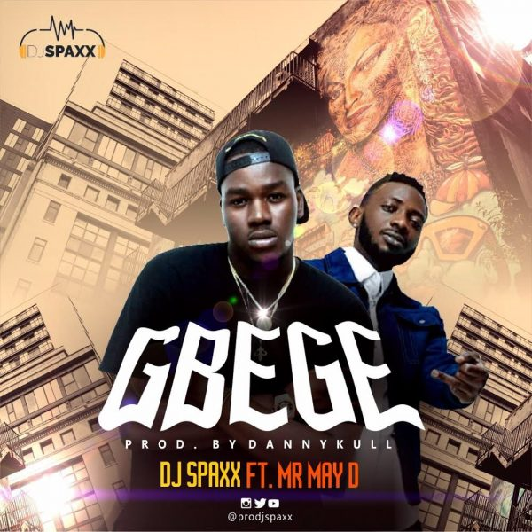 DJ Spaxx ft. May D - Gbege