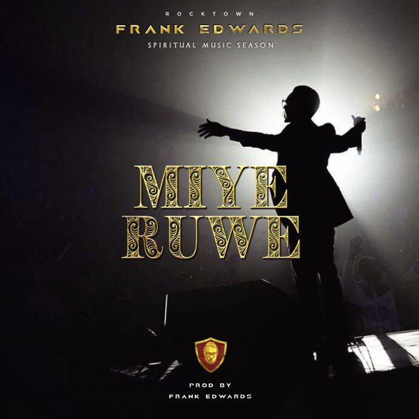 Frank Edwards - Miye Ruwe (I Praise You)