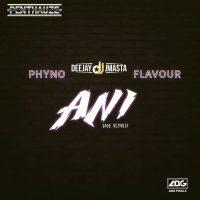 DeeJay J Masta – Ani ft. Phyno & Flavour