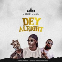 DJ Zeeez ft Otega & Ijaya - Dey Alright
