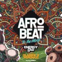 Energy gAD, Olamide & Pepenazi - Afrobeat To The World