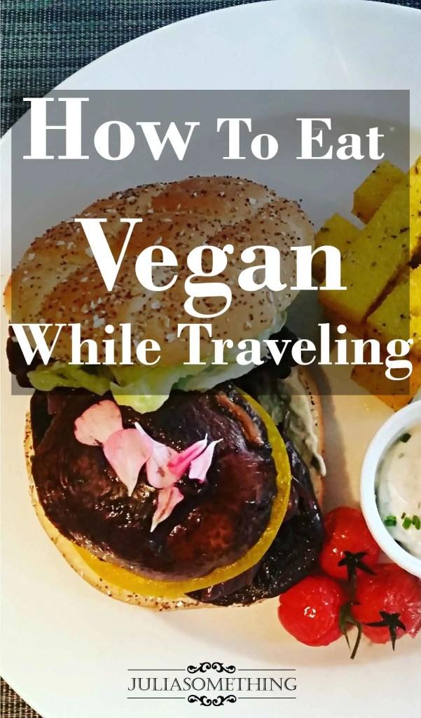 How To Eat Vegan While Travelling. Vegan burgers!!!
