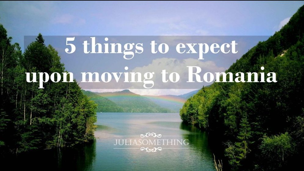 5 THINGS TO EXPECT UPON MOVING TO ROMANIA