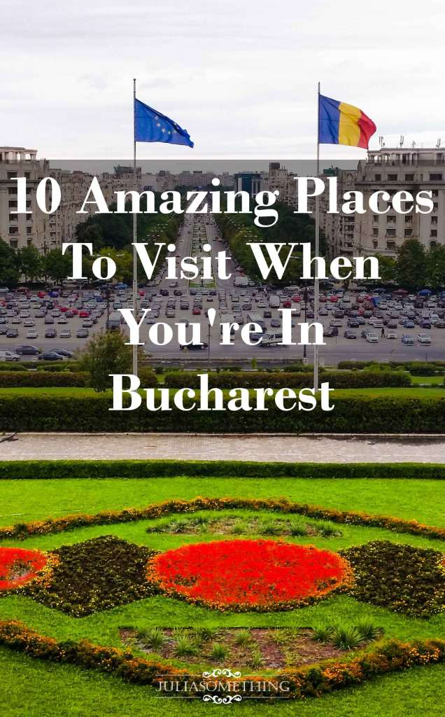 10 amazing places to visit when you're in Bucharest, Romania
