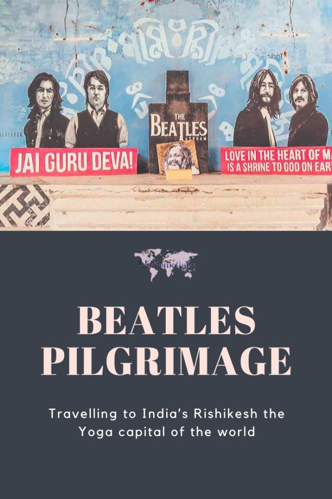 Beatles Pilgrimage: Travelling to India's Rishikesh the Yoga capital of the world