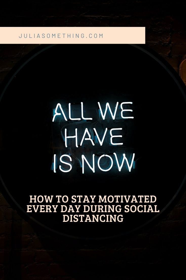 How to stay motivated every day during social distancing