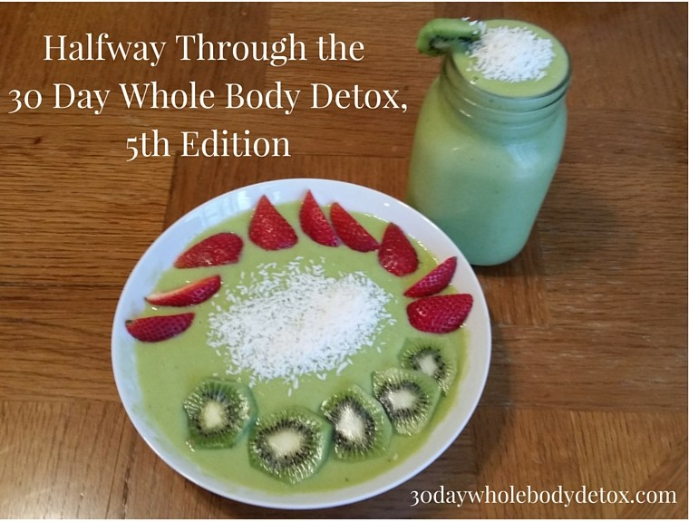 Halfway Through the 30 Day Whole Body Detox, 5th Edition