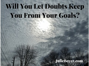 Will You Let Doubts Keep You From Your Goals-