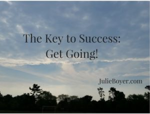 The Key to Success-Get Going!