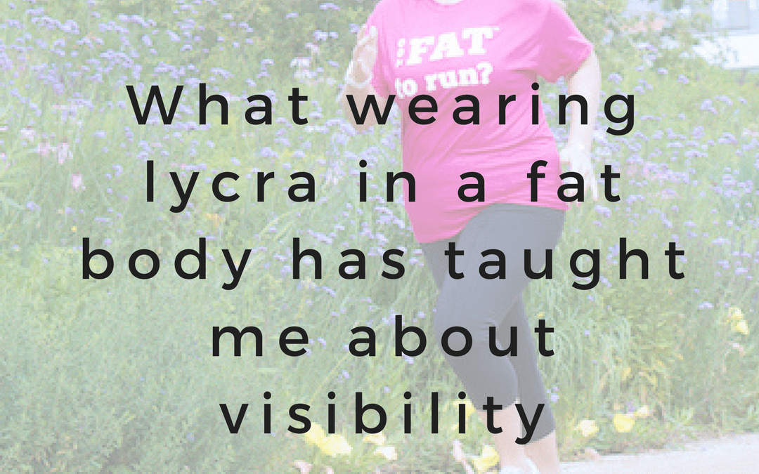 What wearing Lycra in a fat body has taught me about visibility