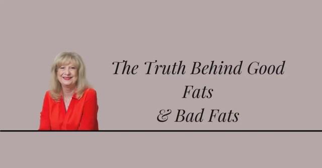 The Truth Behind Good Fats & Bad Fats