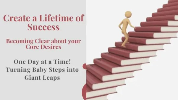 Create-a-Lifetime-of-Success-One-Day-at-a-Time. Understanding your Core Desires